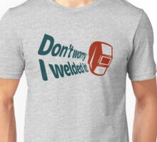 Don't worry I welded it! (4) Unisex T-Shirt