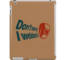 Don't worry I welded it! (4) iPad Case/Skin