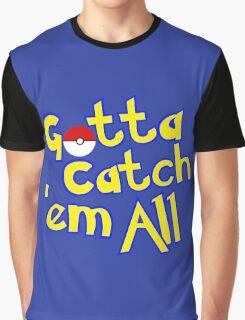Gotta Catch 'em All  Graphic T-Shirt