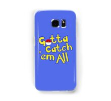 Gotta Catch 'em All  Samsung Galaxy Case/Skin