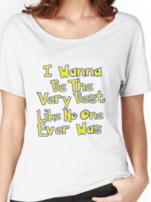 I Wanna Be The Very Best Women's Relaxed Fit T-Shirt