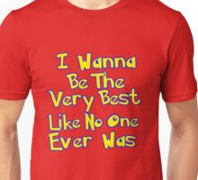 I Wanna Be The Very Best Unisex T-Shirt