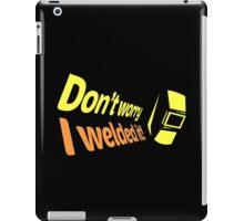 Don't worry I welded it! (6) iPad Case/Skin