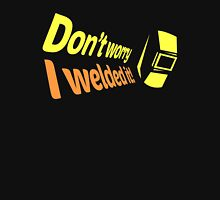 Don't worry I welded it! (6) Unisex T-Shirt