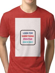 LOOK FOR SOMETHING POSITIVE EACH DAY Tri-blend T-Shirt