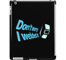 Don't worry I welded it! (7) iPad Case/Skin