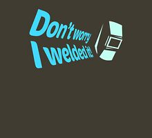 Don't worry I welded it! (7) Unisex T-Shirt