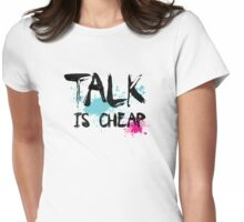 Talk is Cheap Typography shirt Womens Fitted T-Shirt