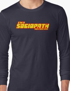 I'm a sociopath and I dont care Long Sleeve T-Shirt