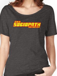 I'm a sociopath and I dont care Women's Relaxed Fit T-Shirt