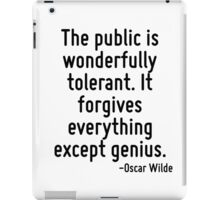 The public is wonderfully tolerant. It forgives everything except genius. iPad Case/Skin