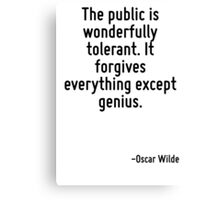 The public is wonderfully tolerant. It forgives everything except genius. Canvas Print