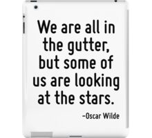 We are all in the gutter, but some of us are looking at the stars. iPad Case/Skin
