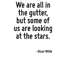 We are all in the gutter, but some of us are looking at the stars. Photographic Print