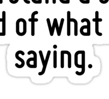 I am so clever that sometimes I don't understand a single word of what I am saying. Sticker
