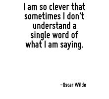 I am so clever that sometimes I don't understand a single word of what I am saying. Photographic Print