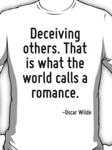 Deceiving others. That is what the world calls a romance. T-Shirt