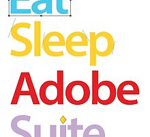 Eat Sleep Adobe Suite 2.0 by benenen