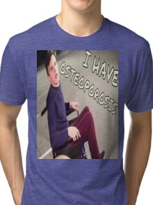 I have Osteoporosis Tri-blend T-Shirt