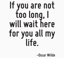 If you are not too long, I will wait here for you all my life. by Quotr