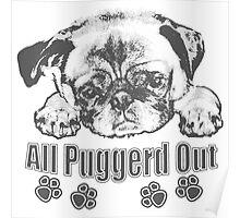 Puggerd out pug  Poster