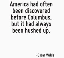 America had often been discovered before Columbus, but it had always been hushed up. by Quotr