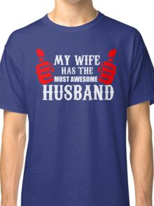 My Wife Has The Most Awesome Husband Classic T-Shirt