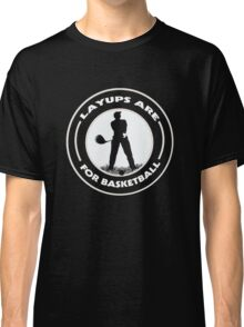 SLayups Are For Basketball T Shirt !!! Classic T-Shirt