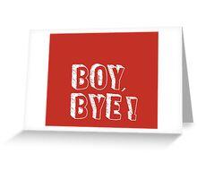 Boy, Bye! Greeting Card