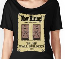 NOW HIRING!  WALL BUILDERS for Trump! Women's Relaxed Fit T-Shirt
