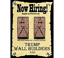 NOW HIRING!  WALL BUILDERS for Trump! Photographic Print