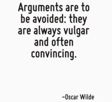 Arguments are to be avoided: they are always vulgar and often convincing. by Quotr
