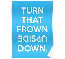TURN THAT FROWN UPSIDE DOWN. Poster