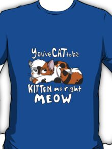 You've CAT to be KITTEN me right MEOW - Calico T-Shirt