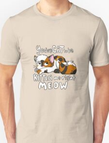 You've CAT to be KITTEN me right MEOW - Calico Unisex T-Shirt