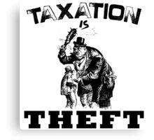 Taxation is THEFT  (black version) . Canvas Print