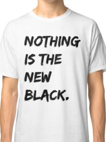 Nothing Is The New Black Classic T-Shirt
