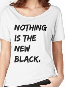 Nothing Is The New Black Women's Relaxed Fit T-Shirt