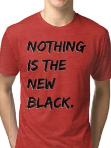 Nothing Is The New Black Tri-blend T-Shirt
