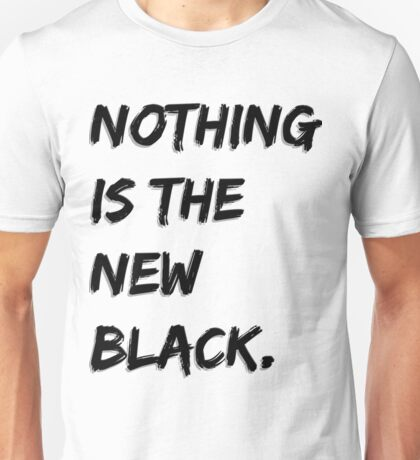 Nothing Is The New Black Unisex T-Shirt