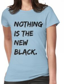 Nothing Is The New Black Womens Fitted T-Shirt