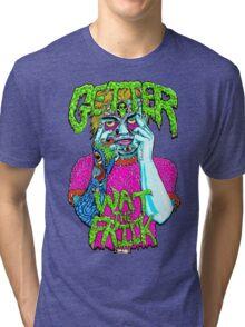 Getter- Wat the Frick  Tri-blend T-Shirt