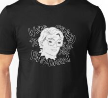 We're coming to get you Barbara! Unisex T-Shirt