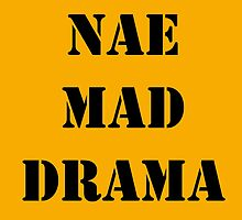 NAE MAD DRAMA by JamesChetwald