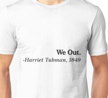 We Out. - Harriet Tubman, 1849 Unisex T-Shirt