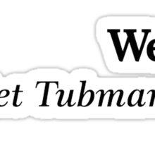 We Out. - Harriet Tubman, 1849 Sticker