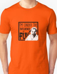 I'm Under the Influence....of Fun! Unisex T-Shirt