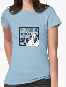 I'm Under the Influence....of Fun! Womens Fitted T-Shirt
