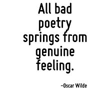 All bad poetry springs from genuine feeling. Photographic Print