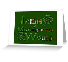 Irish A Motherfucker Would Greeting Card